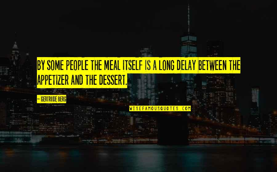 Lamperouge Quotes By Gertrude Berg: By some people the meal itself is a