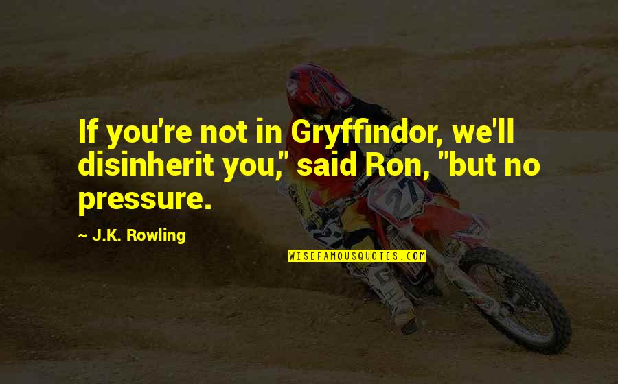 Lamperouge Quotes By J.K. Rowling: If you're not in Gryffindor, we'll disinherit you,""