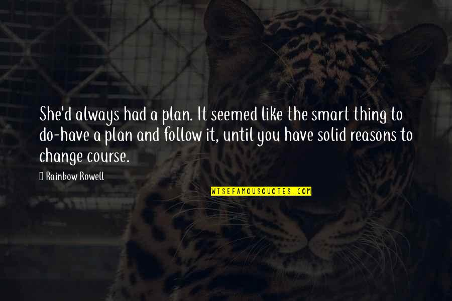 Lamperouge Quotes By Rainbow Rowell: She'd always had a plan. It seemed like
