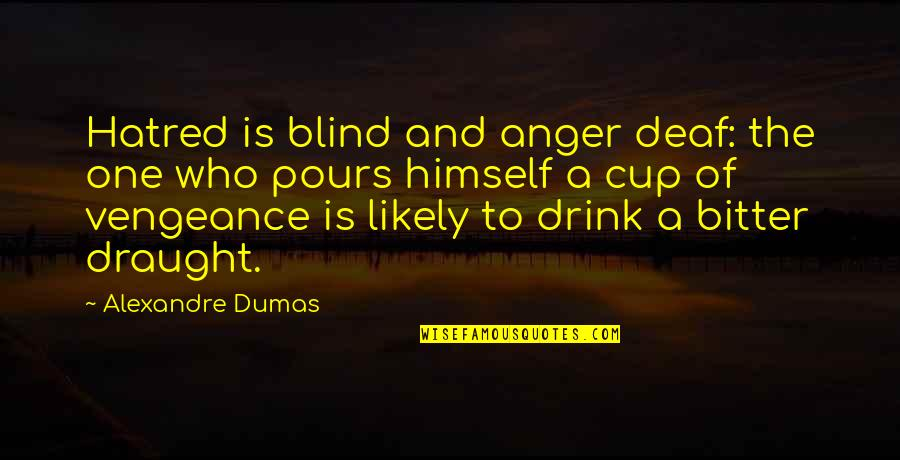 Lampooning Quotes By Alexandre Dumas: Hatred is blind and anger deaf: the one