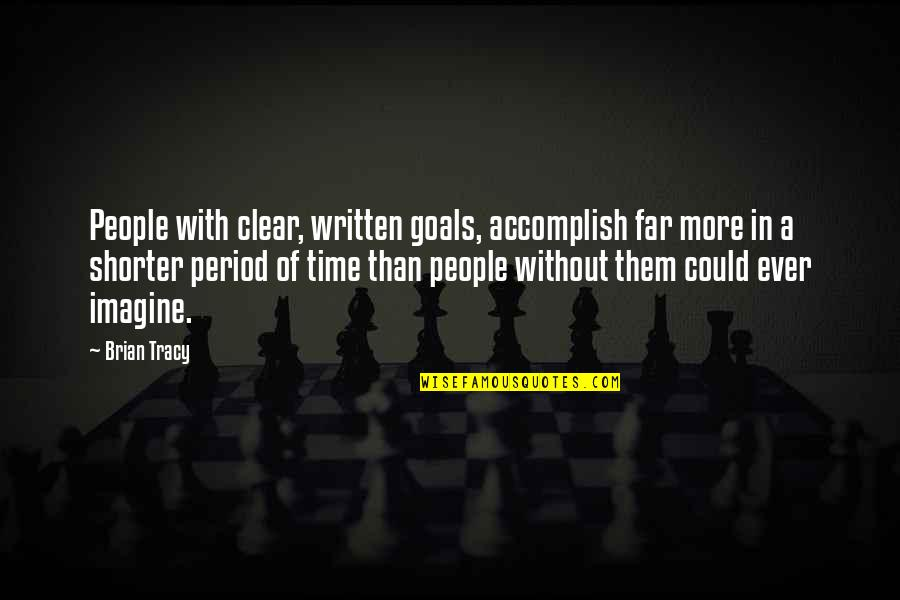 Lampooning Quotes By Brian Tracy: People with clear, written goals, accomplish far more