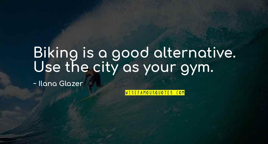 Lampooning Quotes By Ilana Glazer: Biking is a good alternative. Use the city