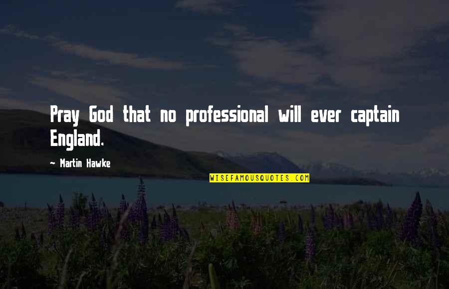 Lampooning Quotes By Martin Hawke: Pray God that no professional will ever captain