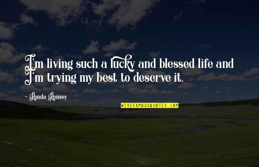 Lampooning Quotes By Ronda Rousey: I'm living such a lucky and blessed life