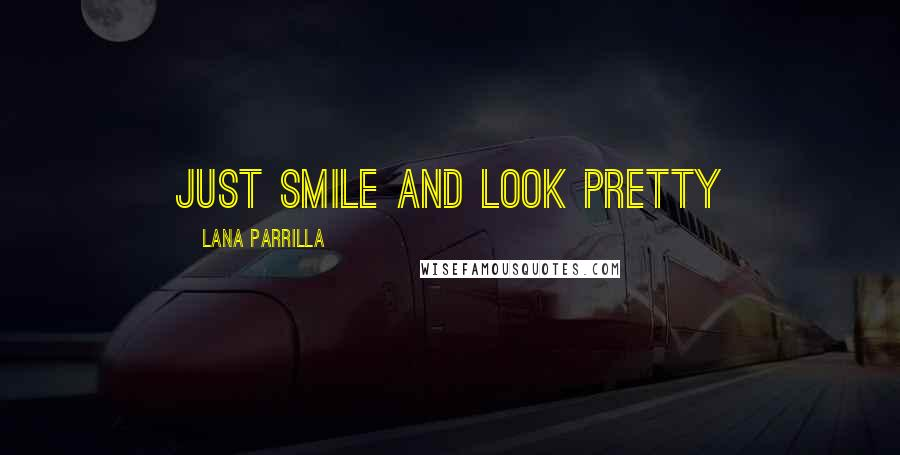 Lana Parrilla quotes: Just smile and look pretty
