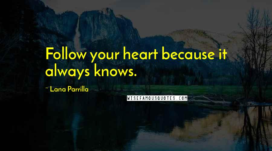 Lana Parrilla quotes: Follow your heart because it always knows.