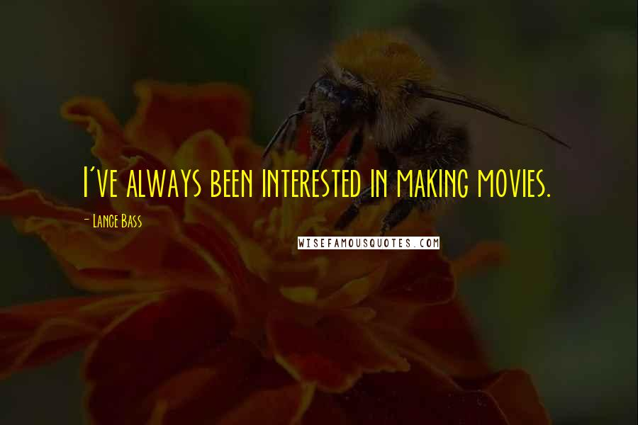 Lance Bass quotes: I've always been interested in making movies.