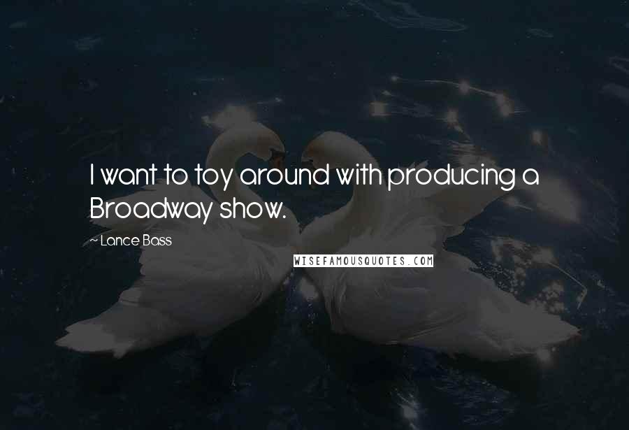 Lance Bass quotes: I want to toy around with producing a Broadway show.
