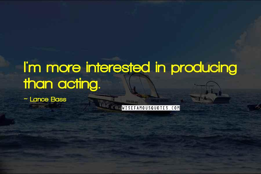 Lance Bass quotes: I'm more interested in producing than acting.