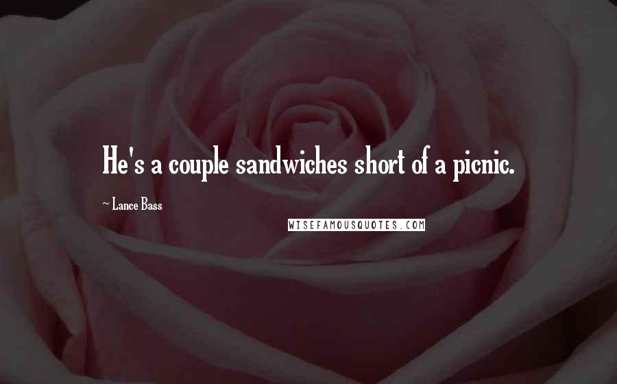 Lance Bass quotes: He's a couple sandwiches short of a picnic.