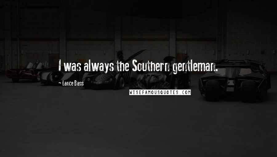 Lance Bass quotes: I was always the Southern gentleman.