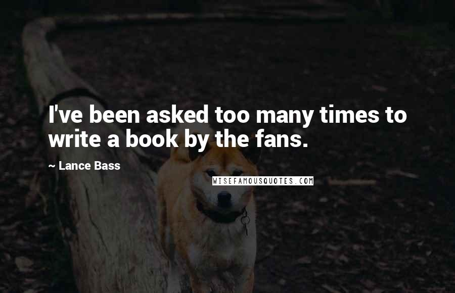 Lance Bass quotes: I've been asked too many times to write a book by the fans.
