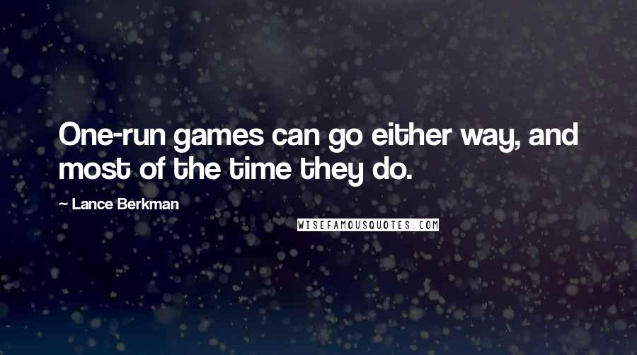 Lance Berkman quotes: One-run games can go either way, and most of the time they do.