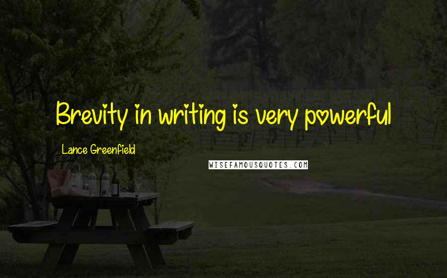 Lance Greenfield quotes: Brevity in writing is very powerful