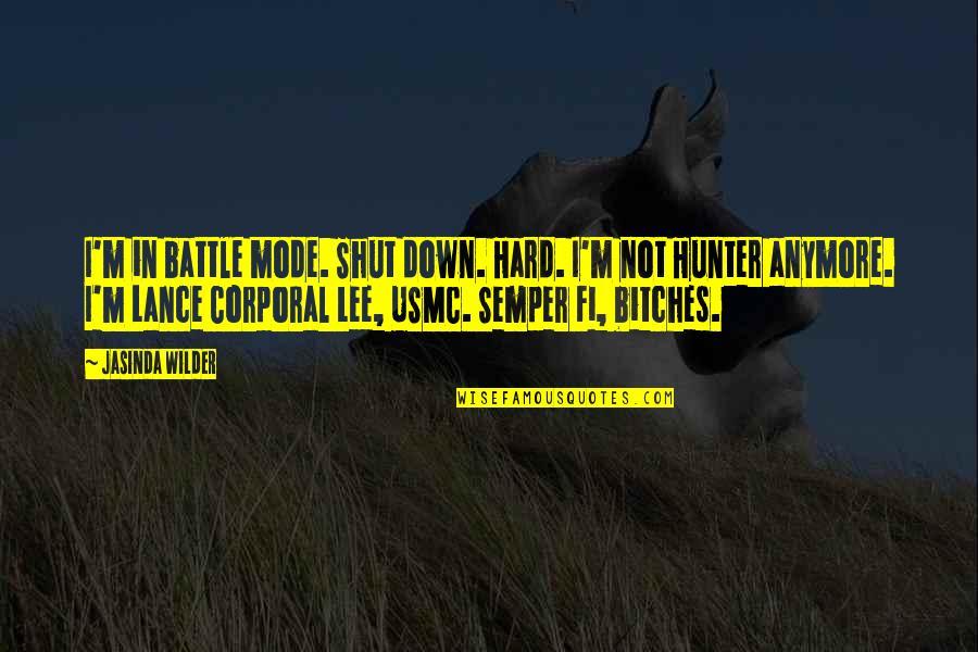 Lance Hunter Quotes By Jasinda Wilder: I'm in battle mode. Shut down. Hard. I'm