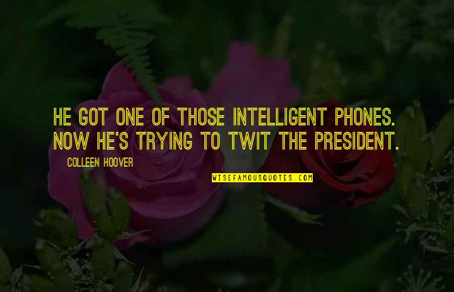 Lancel's Quotes By Colleen Hoover: He got one of those intelligent phones. Now