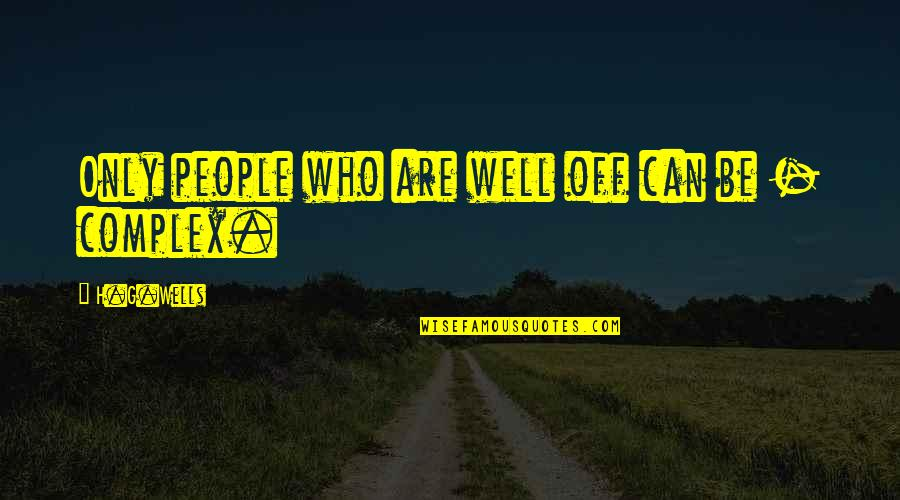 Lancel's Quotes By H.G.Wells: Only people who are well off can be