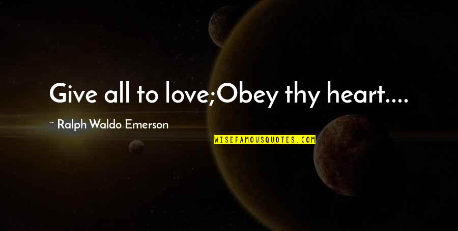 Lancel's Quotes By Ralph Waldo Emerson: Give all to love;Obey thy heart....