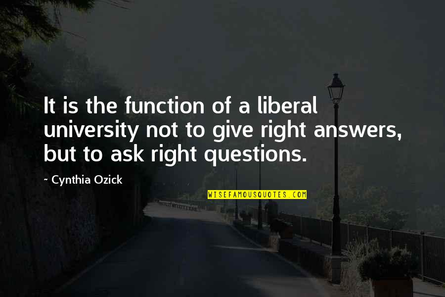 Lancre's Quotes By Cynthia Ozick: It is the function of a liberal university
