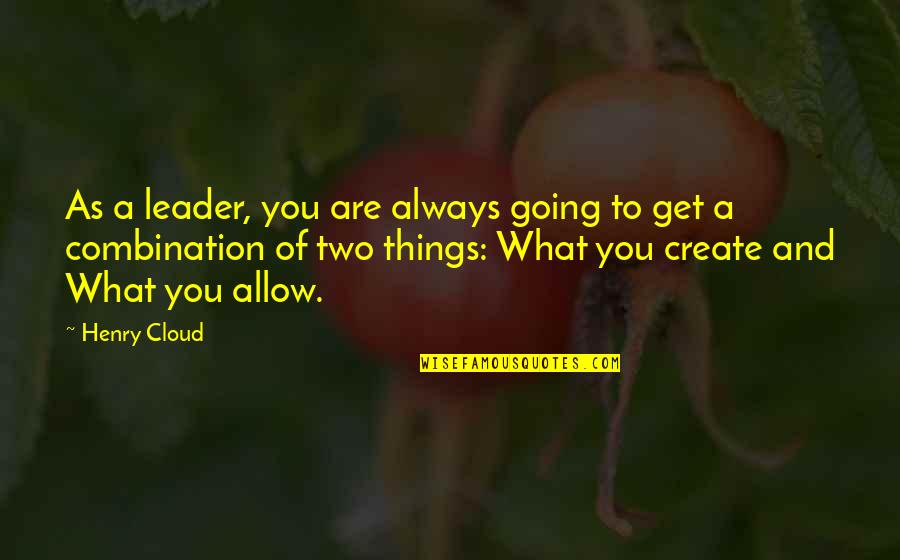 Land Of Nod Quotes By Henry Cloud: As a leader, you are always going to