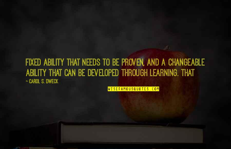 Landform Quotes By Carol S. Dweck: Fixed ability that needs to be proven, and