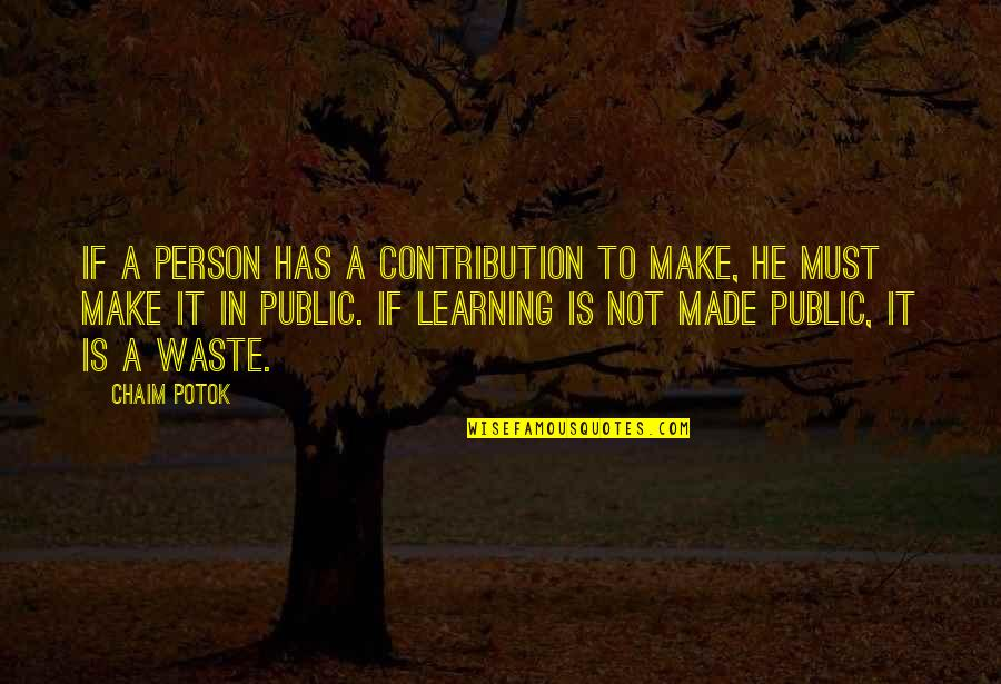 Landform Quotes By Chaim Potok: If a person has a contribution to make,