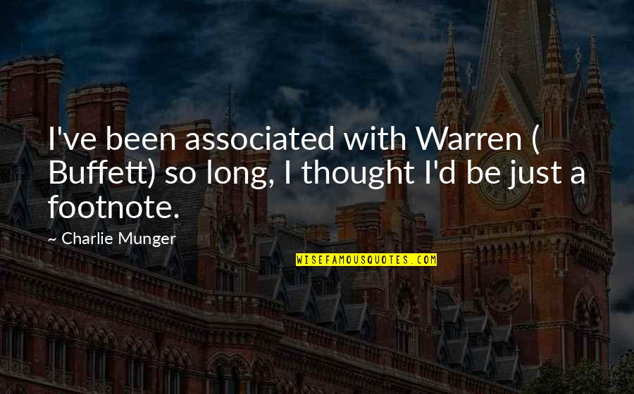 Landform Quotes By Charlie Munger: I've been associated with Warren ( Buffett) so