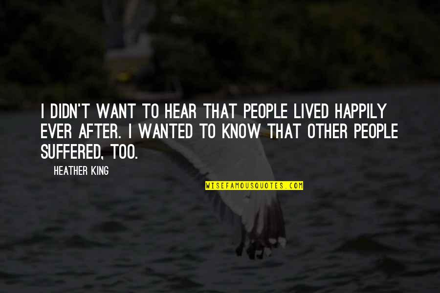 Landform Quotes By Heather King: I didn't want to hear that people lived