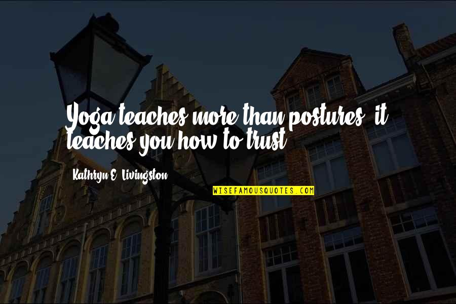 Landform Quotes By Kathryn E. Livingston: Yoga teaches more than postures; it teaches you