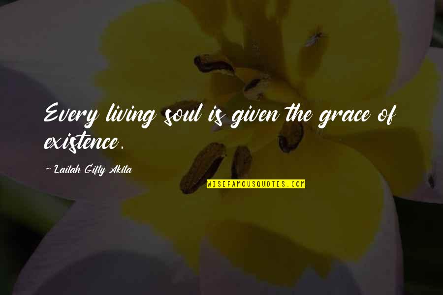 Landform Quotes By Lailah Gifty Akita: Every living soul is given the grace of