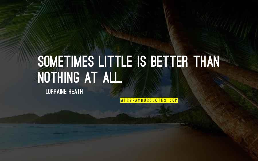 Landform Quotes By Lorraine Heath: Sometimes little is better than nothing at all.