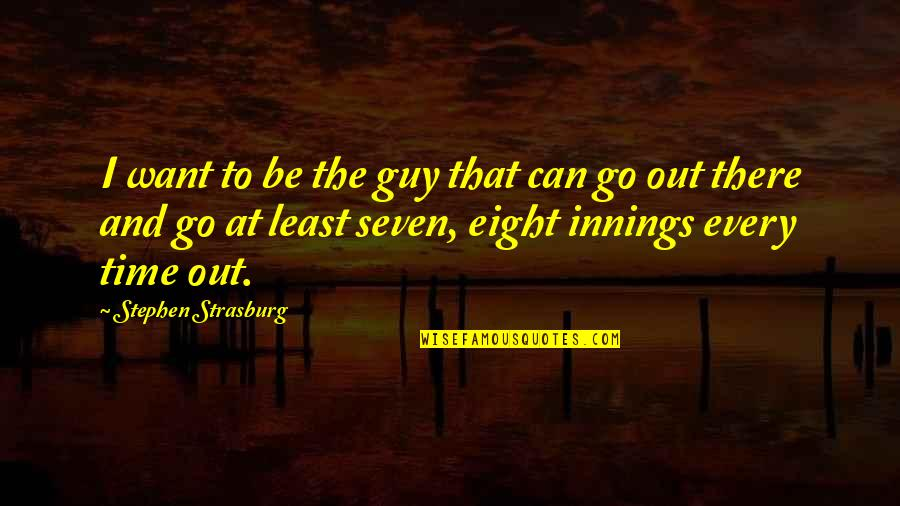 Landform Quotes By Stephen Strasburg: I want to be the guy that can