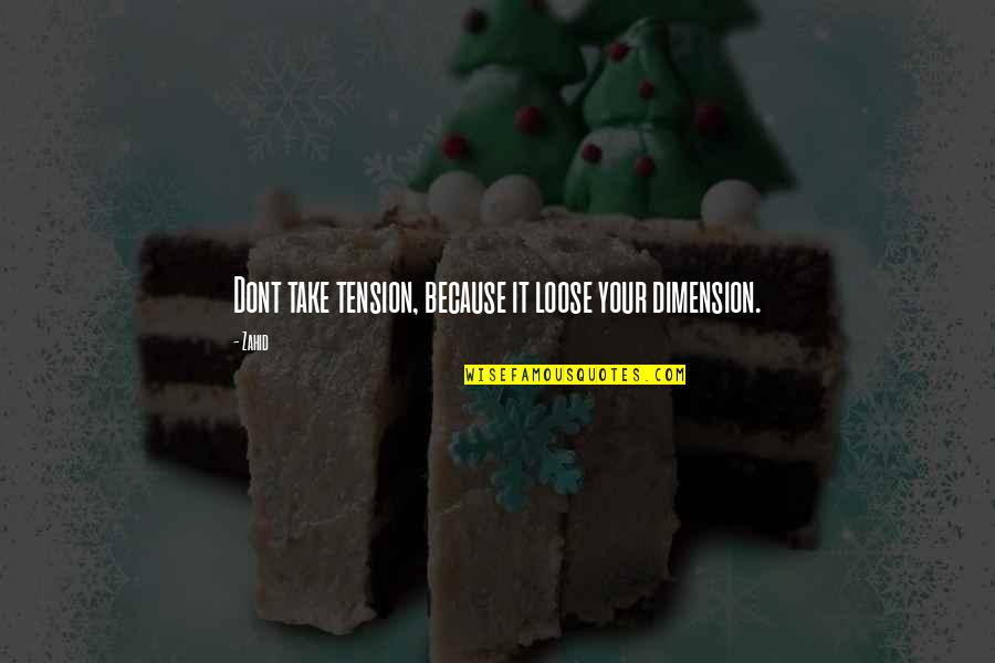 Landmasses Quotes By Zahid: Dont take tension, because it loose your dimension.