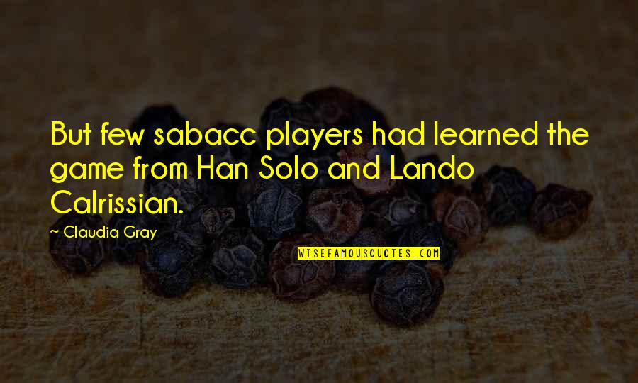 Lando Calrissian Quotes By Claudia Gray: But few sabacc players had learned the game