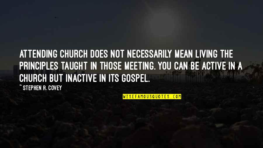 Lando Calrissian Quotes By Stephen R. Covey: Attending church does not necessarily mean living the
