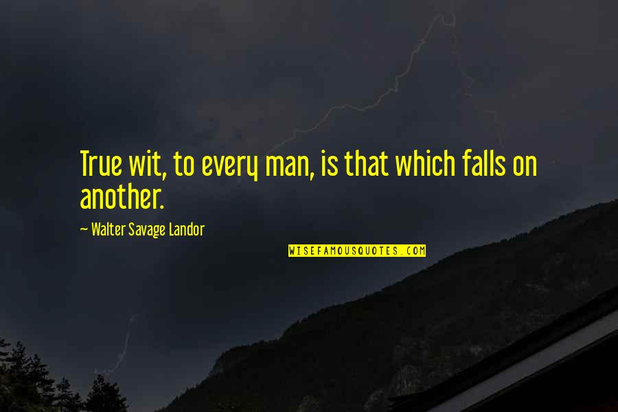 Landor Quotes By Walter Savage Landor: True wit, to every man, is that which