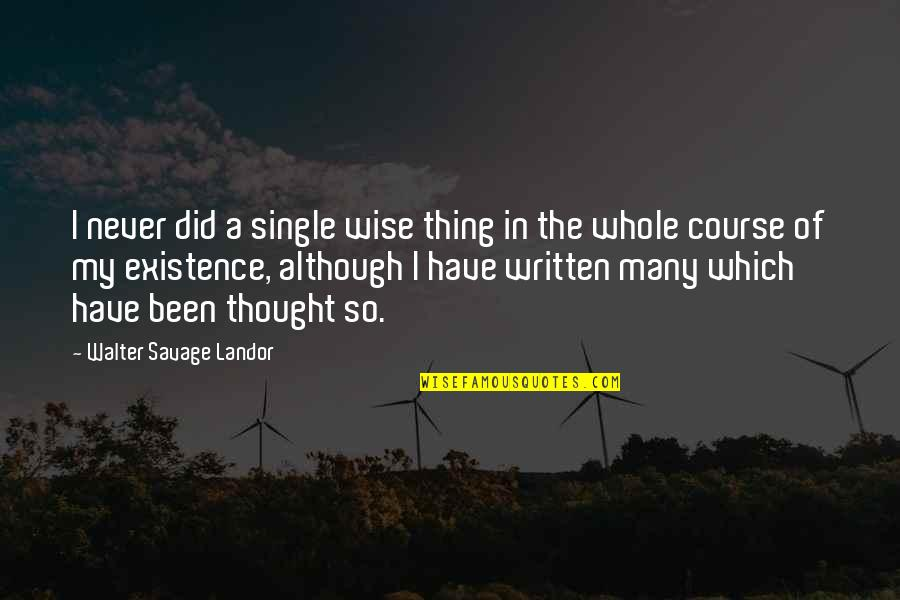 Landor Quotes By Walter Savage Landor: I never did a single wise thing in