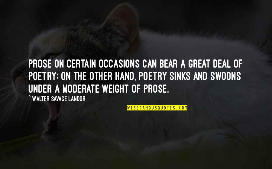 Landor Quotes By Walter Savage Landor: Prose on certain occasions can bear a great