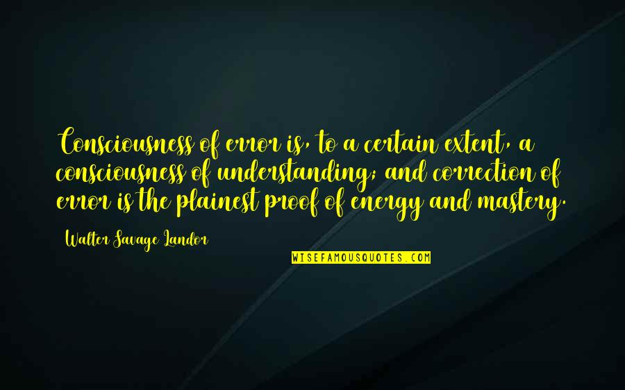 Landor Quotes By Walter Savage Landor: Consciousness of error is, to a certain extent,