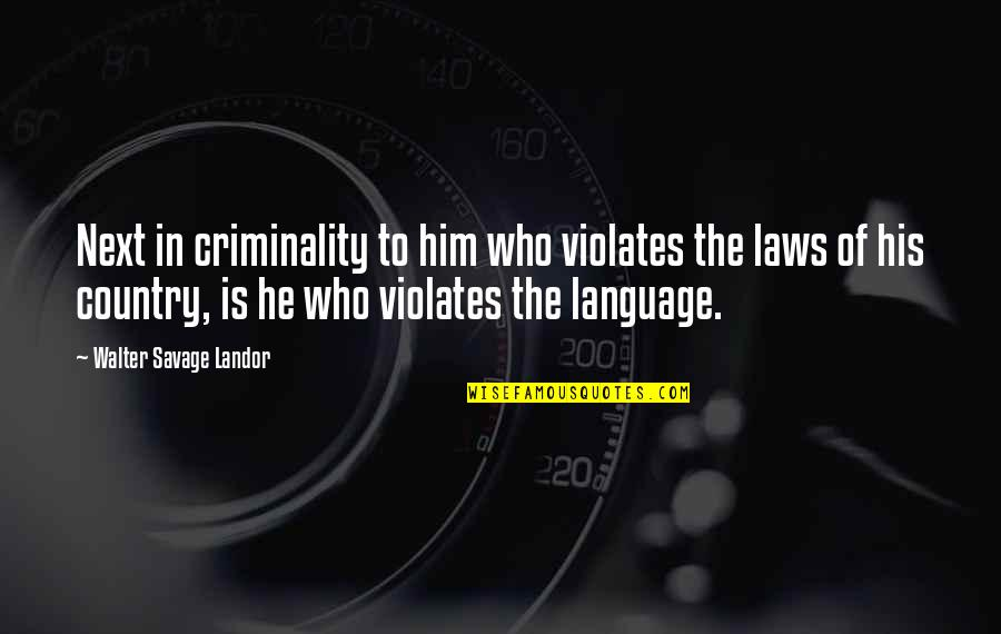 Landor Quotes By Walter Savage Landor: Next in criminality to him who violates the