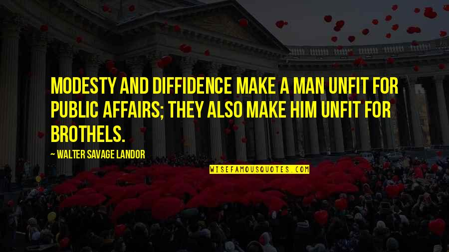 Landor Quotes By Walter Savage Landor: Modesty and diffidence make a man unfit for