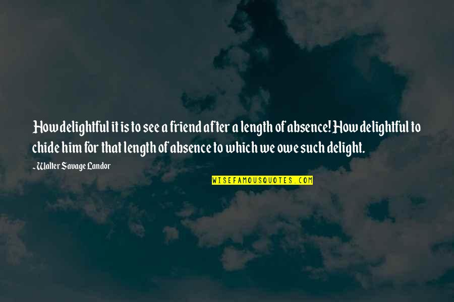Landor Quotes By Walter Savage Landor: How delightful it is to see a friend