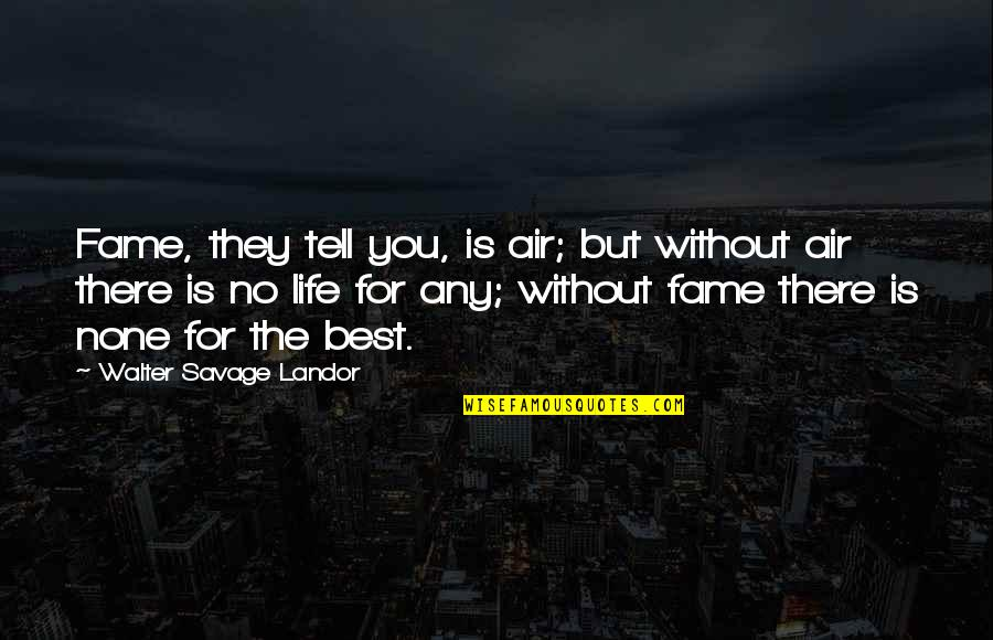 Landor Quotes By Walter Savage Landor: Fame, they tell you, is air; but without