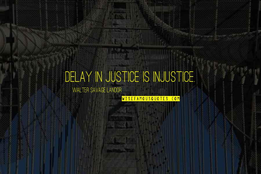 Landor Quotes By Walter Savage Landor: Delay in justice is injustice.