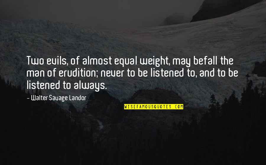 Landor Quotes By Walter Savage Landor: Two evils, of almost equal weight, may befall