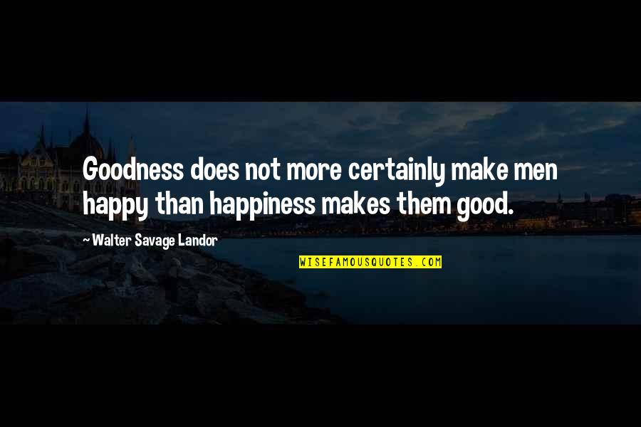 Landor Quotes By Walter Savage Landor: Goodness does not more certainly make men happy