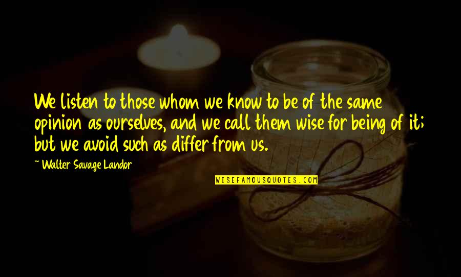 Landor Quotes By Walter Savage Landor: We listen to those whom we know to