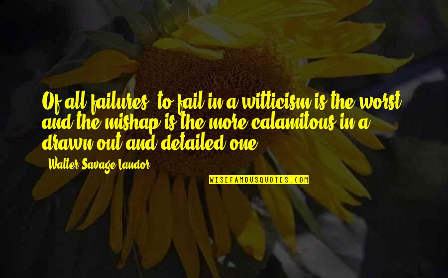 Landor Quotes By Walter Savage Landor: Of all failures, to fail in a witticism