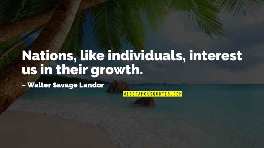 Landor Quotes By Walter Savage Landor: Nations, like individuals, interest us in their growth.