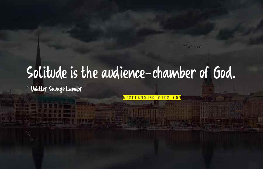Landor Quotes By Walter Savage Landor: Solitude is the audience-chamber of God.